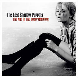 The Last Shadow Puppets – The Age of the Understatement (2008)